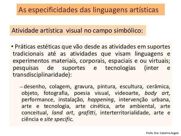 • Práticas estéticas que vão desde as atividades em suportes tradicionais até as atividades que visam linguagens e experim...