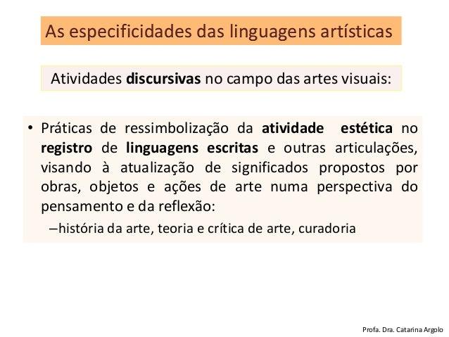 • Práticas de ressimbolização da atividade estética no registro de linguagens escritas e outras articulações, visando à at...