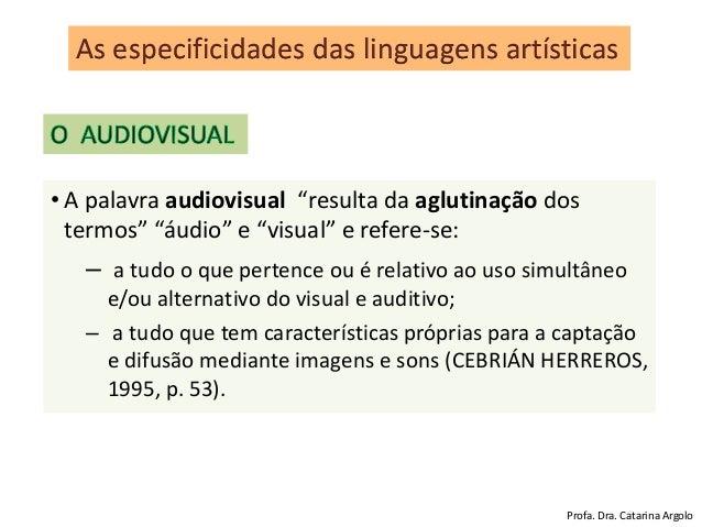 A linguagem audiovisual é feita da junção de elementos de duas naturezas, sonora e visual, portanto, corresponde a artefat...