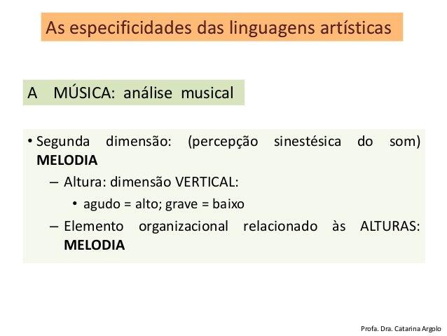 • Segunda dimensão: (percepção sinestésica do som) MELODIA – Altura: dimensão VERTICAL: • agudo = alto; grave = baixo – El...
