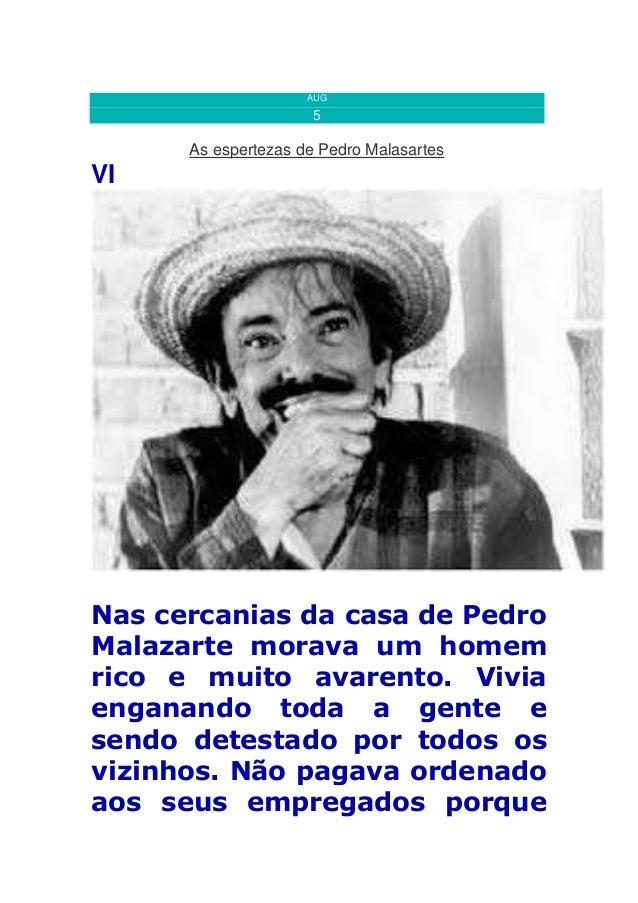 AUG 5 As espertezas de Pedro Malasartes VI Nas cercanias da casa de Pedro Malazarte morava um homem rico e muito avarento....