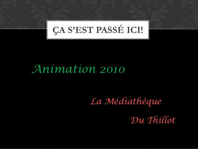 ÇA S'EST PASSÉ ICI!Animation 2010          La Médiathèque                   Du Thillot
