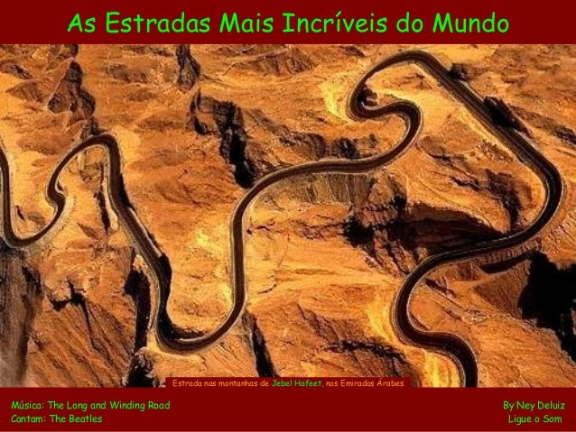 As Estradas Mais Incríveis do Mundo Música: The Long and Winding Road By Ney Deluiz Cantam: The Beatles Ligue o Som Estrad...