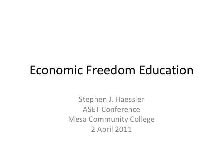 Economic Freedom Education<br />Stephen J. Haessler<br />ASET Conference<br />Mesa Community College<br />2 April 2011<br />