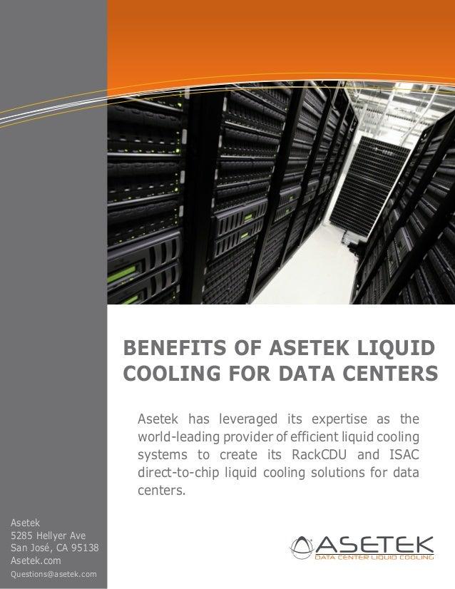BENEFITS OF ASETEK LIQUID COOLING FOR DATA CENTERS Asetek has leveraged its expertise as the world-leading provider of eff...