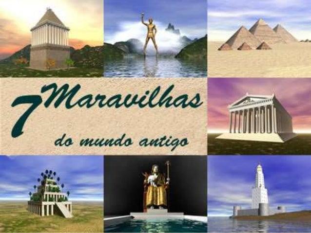 AS SETE MARAVILHAS DO MUNDO ANTIGO É UMA LISTA DE MONUMENTOS ARQUITETÔNI- COS, RELIGIOSOS E CULTURAIS, ERGUIDOS NA ANTIGUI...