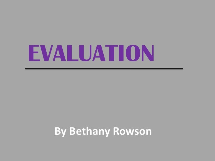 EVALUATION<br />By Bethany Rowson<br />