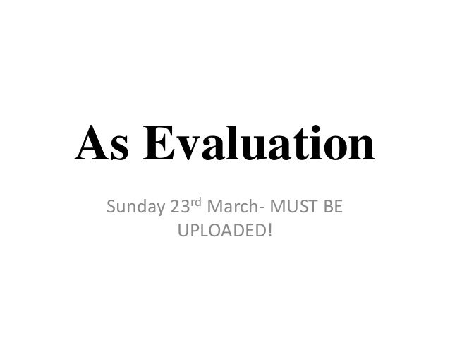 As Evaluation Sunday 23rd March- MUST BE UPLOADED!