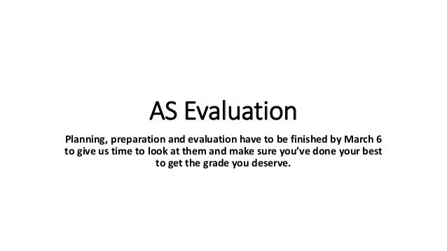 AS Evaluation Planning, preparation and evaluation have to be finished by March 6 to give us time to look at them and make...