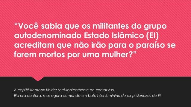 """""""Você sabia que os militantes do grupo autodenominado Estado Islâmico (EI) acreditam que não irão para o paraíso se forem ..."""