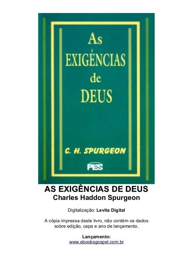 AASS EEXXIIGGÊÊNNCCIIAASS DDEE DDEEUUSS  Charles Haddon Spurgeon  Digitalização: Levita Digital  A cópia impressa deste li...