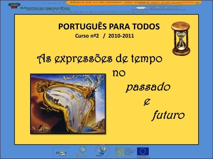 PORTUGUÊS PARA TODOS      Curso nº2 / 2010-2011As expressões de tempo             no                       passado        ...