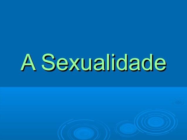 A SexualidadeA Sexualidade