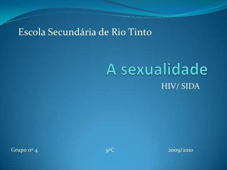 A sexualidade<br />HIV/ SIDA<br />Escola Secundária de Rio Tinto<br />Grupo nº 4                                         ...