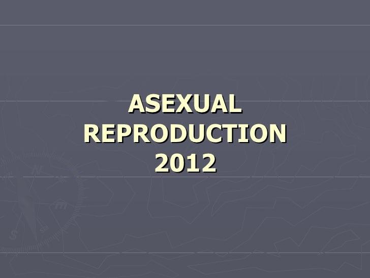 ASEXUALREPRODUCTION     2012