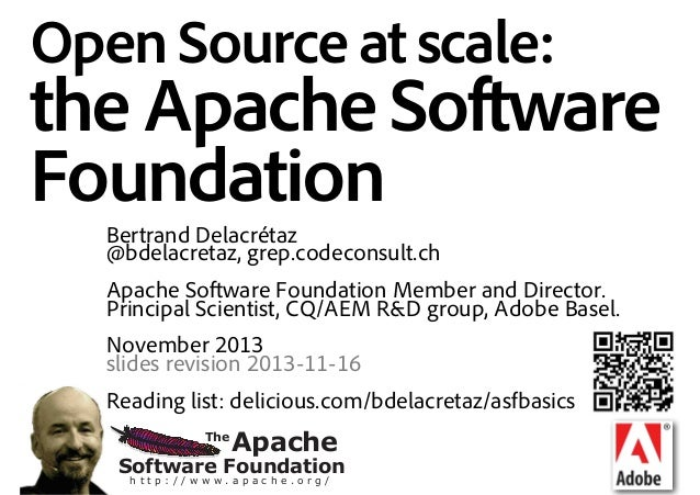 Open Source at scale:  the Apache Software Foundation Bertrand Delacrétaz @bdelacretaz, grep.codeconsult.ch Apache Softwar...