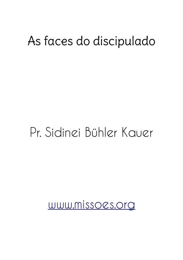 As faces do discipulado Pr. Sidinei Bühler Kauer www.missoes.org