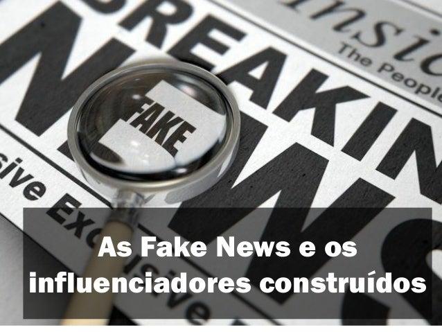 As Fake News e os influenciadores construídos
