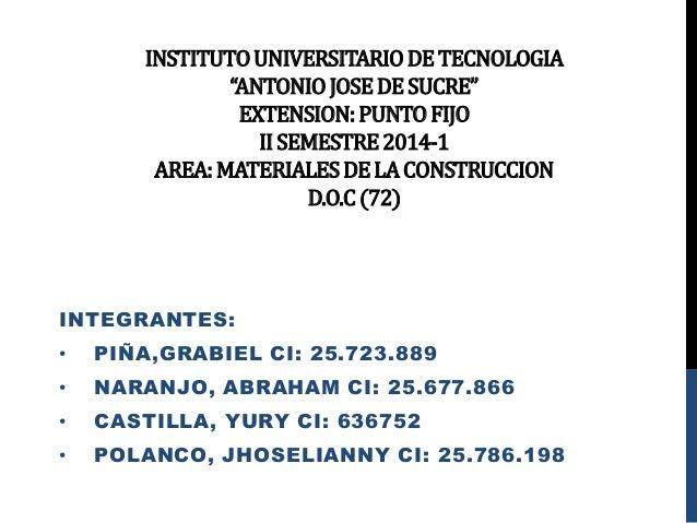"INSTITUTOUNIVERSITARIODETECNOLOGIA ""ANTONIOJOSEDESUCRE"" EXTENSION:PUNTOFIJO IISEMESTRE2014-1 AREA:MATERIALESDELACONSTRUCCI..."