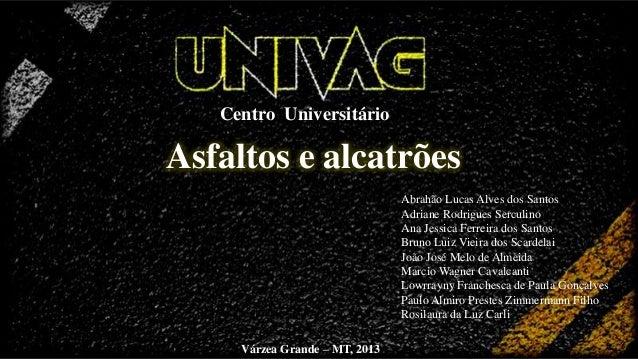 Centro Universitário  Asfaltos e alcatrões Abrahão Lucas Alves dos Santos Adriane Rodrigues Serculino Ana Jessica Ferreira...