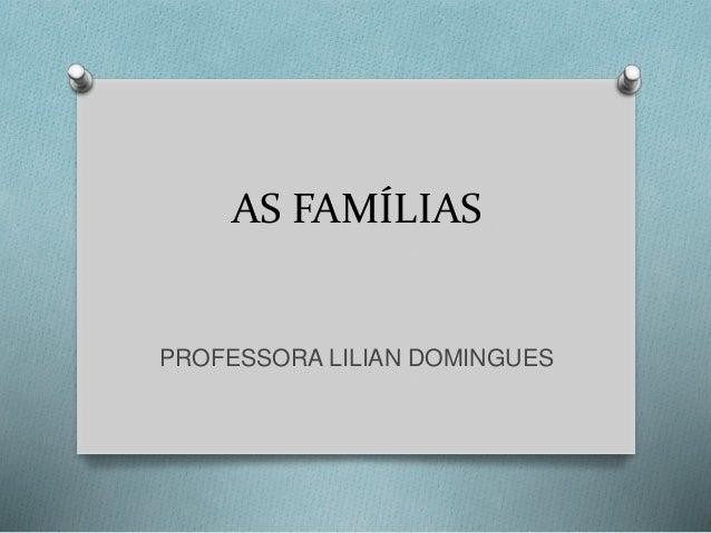 AS FAMÍLIAS  PROFESSORA LILIAN DOMINGUES