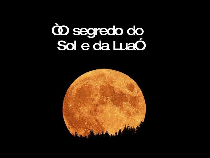 """"""" O segredo do  Sol e da Lua"""""""