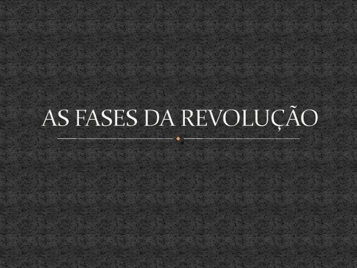 As Fases Da Revolucao