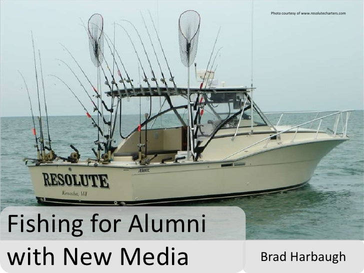 Photo courtesy of www.resolutecharters.com<br />Fishing for Alumni with New Media<br />Brad Harbaugh<br />
