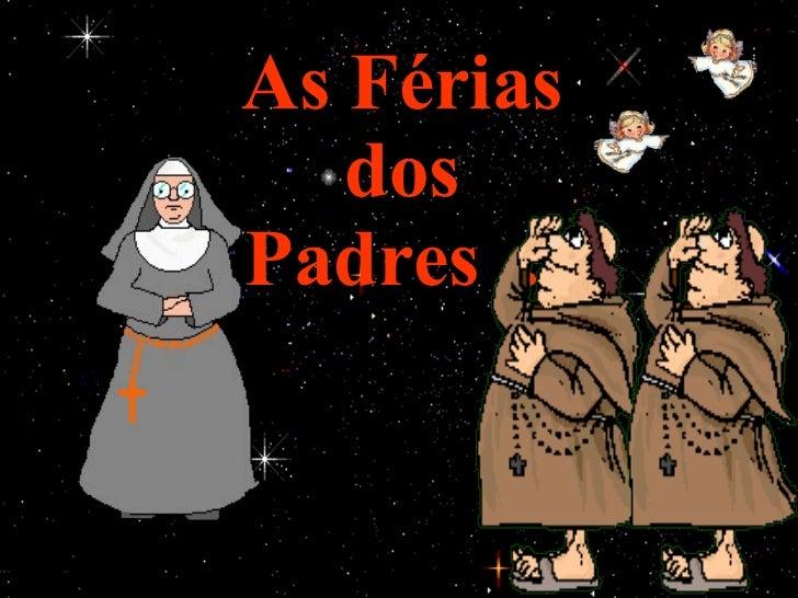 As Férias  dos  Padres ...
