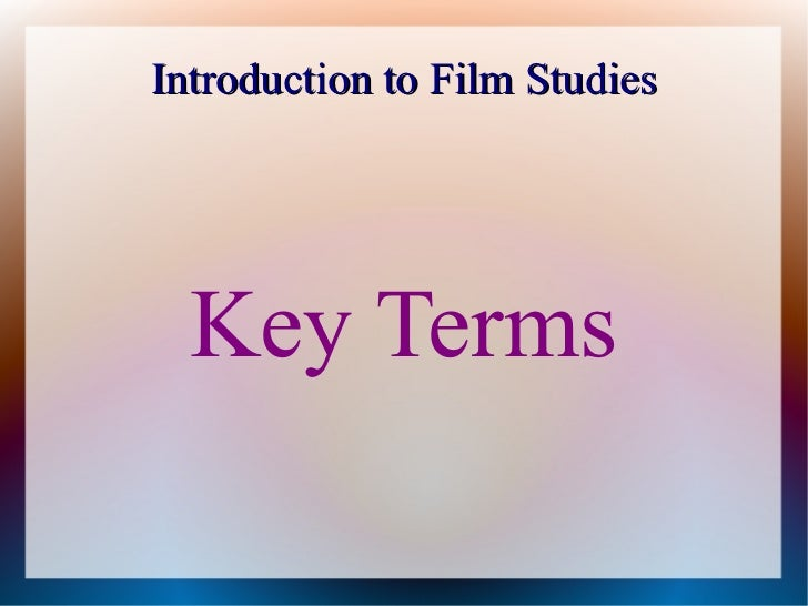 Introduction to Film Studies  Key Terms