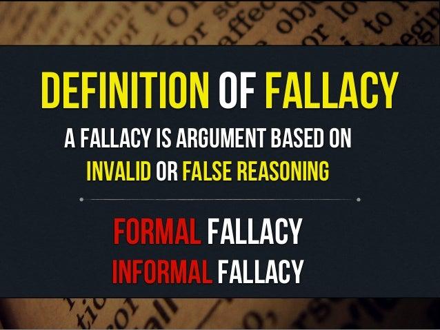 definition of fallacya fallacy is argument based oninvalid or false reasoningformal fallacyinformal fallacy 5