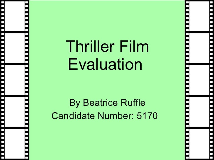 Thriller Film Evaluation  By Beatrice Ruffle Candidate Number: 5170
