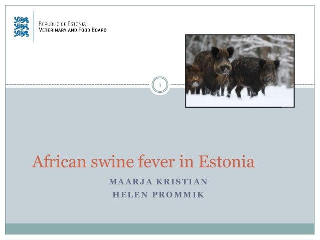 MAARJA KRISTIAN HELEN PROMMIK 1 African swine fever in Estonia