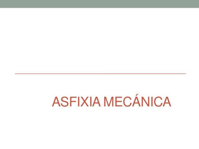 ASFIXIA MECÁNICA