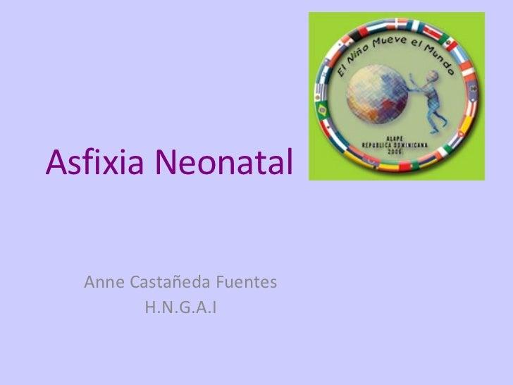 Asfixia  Neonatal Anne Castañeda Fuentes H.N.G.A.I