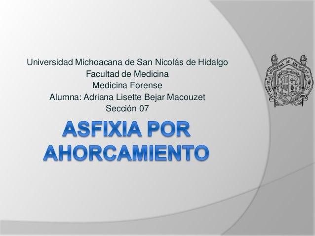 Universidad Michoacana de San Nicolás de Hidalgo Facultad de Medicina Medicina Forense Alumna: Adriana Lisette Bejar Macou...