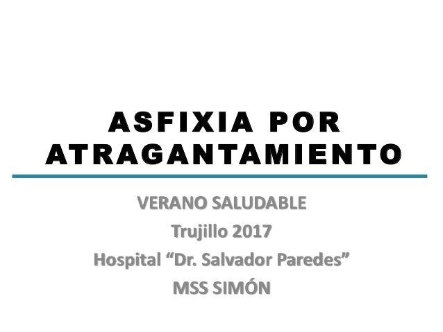 """ASFIXIA POR ATRAGANTAMIENTO VERANO SALUDABLE Trujillo 2017 Hospital """"Dr. Salvador Paredes"""" MSS SIMÓN"""