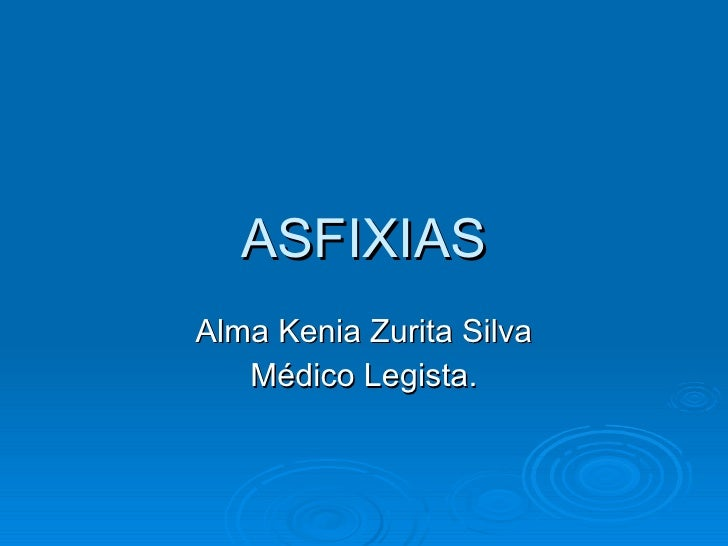 ASFIXIAS Alma Kenia Zurita Silva Médico Legista.