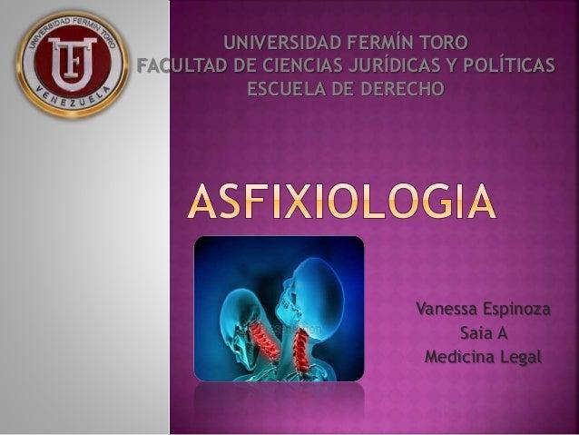 Vanessa Espinoza Saia A Medicina Legal UNIVERSIDAD FERMÍN TORO FACULTAD DE CIENCIAS JURÍDICAS Y POLÍTICAS ESCUELA DE DEREC...
