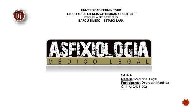 SAIA A Materia: Medicina Legal Participante: Degreeith Martínez C.I.N°.12.435.902 UNIVERSIDAD FERMÍN TORO FACULTAD DE CIEN...