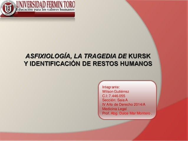 Integrante: Wilson Gutiérrez C.I: 7.446.055 Sección: Saia A IV Año de Derecho 2014/A Medicina Legal Prof. Abg. Dulce Mar M...
