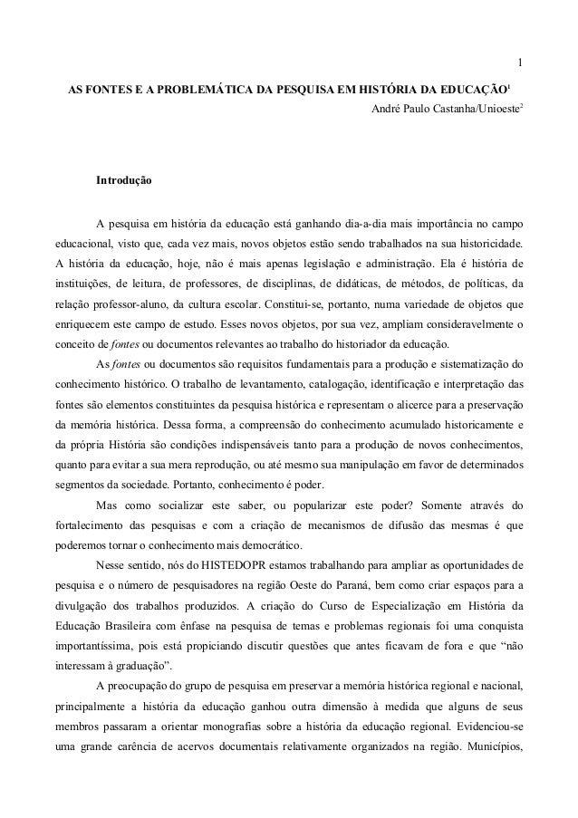 1 AS FONTES E A PROBLEMÁTICA DA PESQUISA EM HISTÓRIA DA EDUCAÇÃO1 André Paulo Castanha/Unioeste2 Introdução A pesquisa em ...