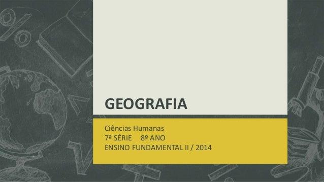GEOGRAFIA Ciências Humanas 7ª SÉRIE 8º ANO ENSINO FUNDAMENTAL II / 2014