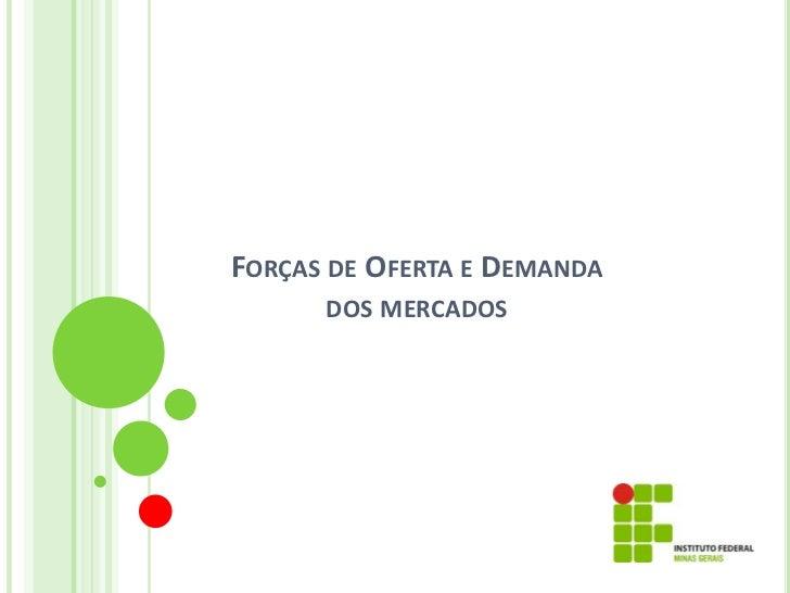 FORÇAS DE OFERTA E DEMANDA      DOS MERCADOS