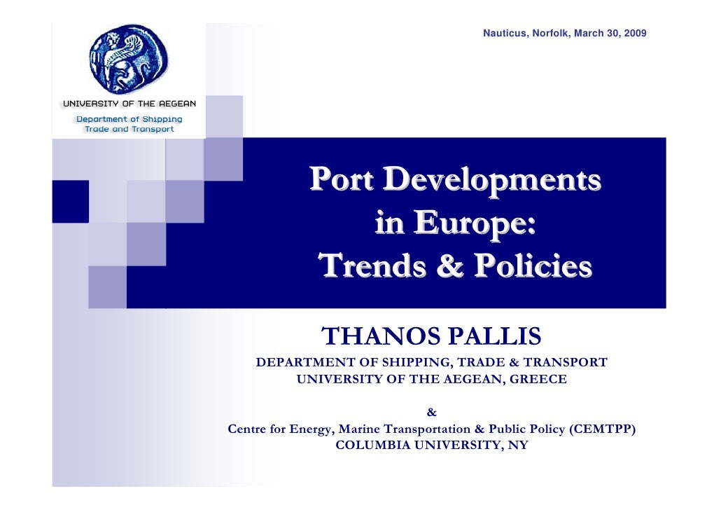 Nauticus, Norfolk, March 30, 2009                 Port Developments                 in Europe:             Trends & Polici...