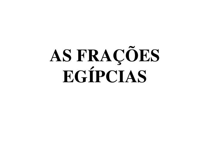 AS FRAÇÕES EGÍPCIAS