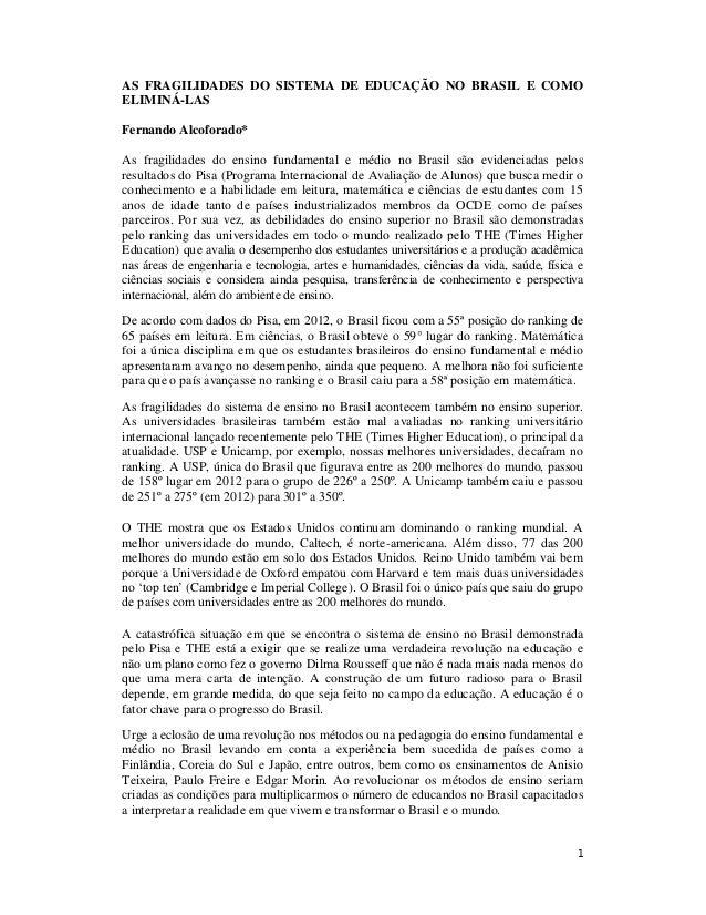 1 AS FRAGILIDADES DO SISTEMA DE EDUCAÇÃO NO BRASIL E COMO ELIMINÁ-LAS Fernando Alcoforado* As fragilidades do ensino funda...