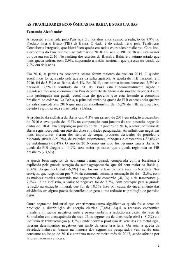 1 AS FRAGILIDADES ECONÔMICAS DA BAHIA E SUAS CAUSAS Fernando Alcoforado* A recessão enfrentada pelo País nos últimos dois ...