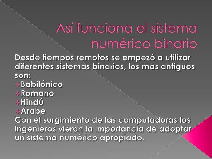Así funciona el sistema numérico binario<br />Desde tiempos remotos se empezó a utilizar diferentes sistemas binarios, los...