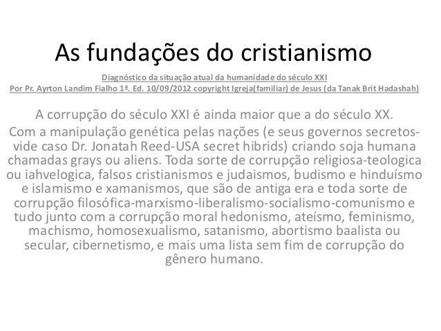 As fundações do cristianismo                        Diagnóstico da situação atual da humanidade do século XXIPor Pr. Ayrto...